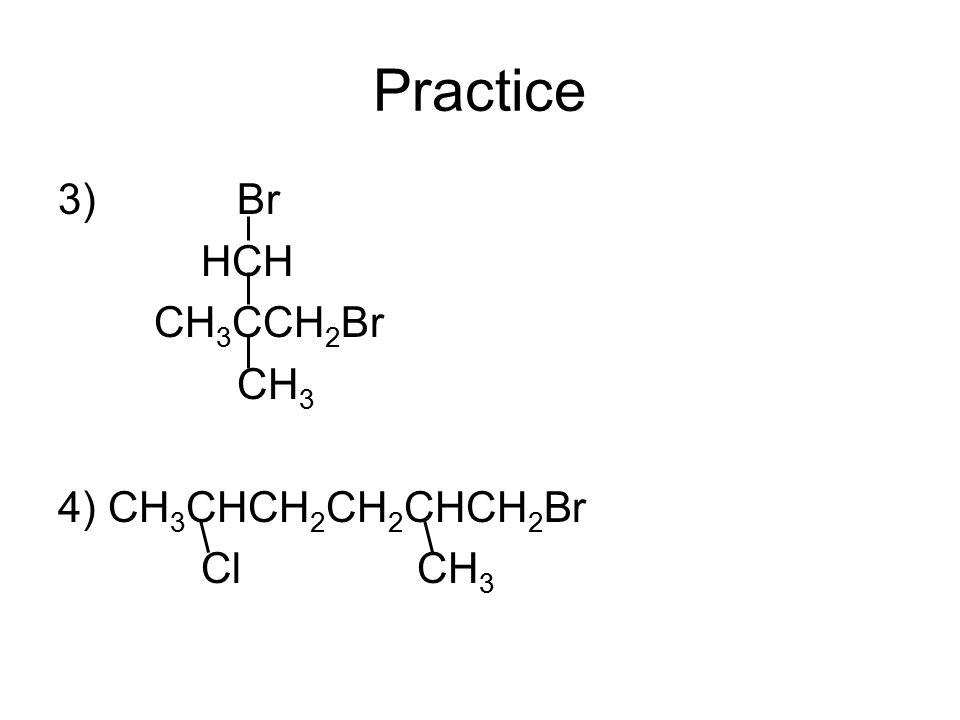Practice 3) Br HCH CH 3 CCH 2 Br CH 3 4) CH 3 CHCH 2 CH 2 CHCH 2 Br Cl CH 3