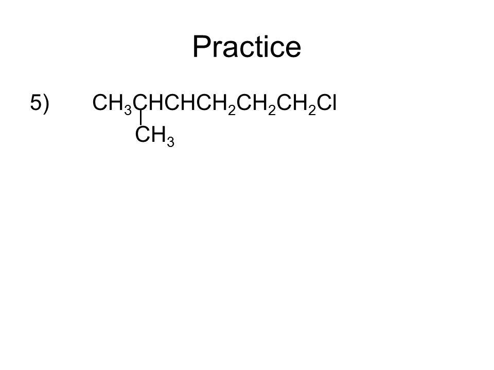 Practice 5) CH 3 CHCHCH 2 CH 2 CH 2 Cl CH 3