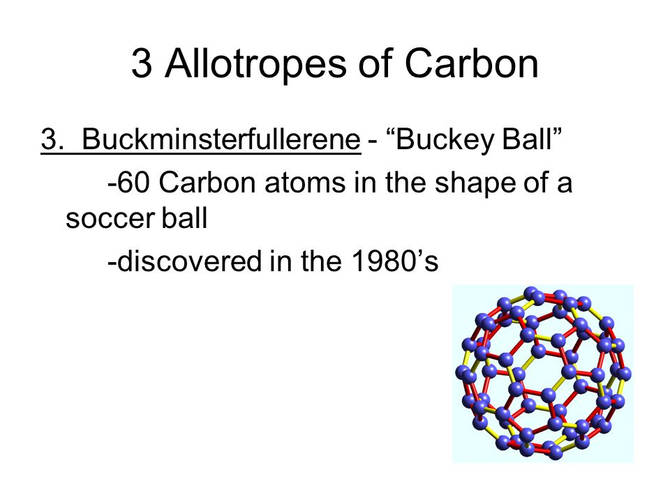 3 Allotropes of Carbon 3.