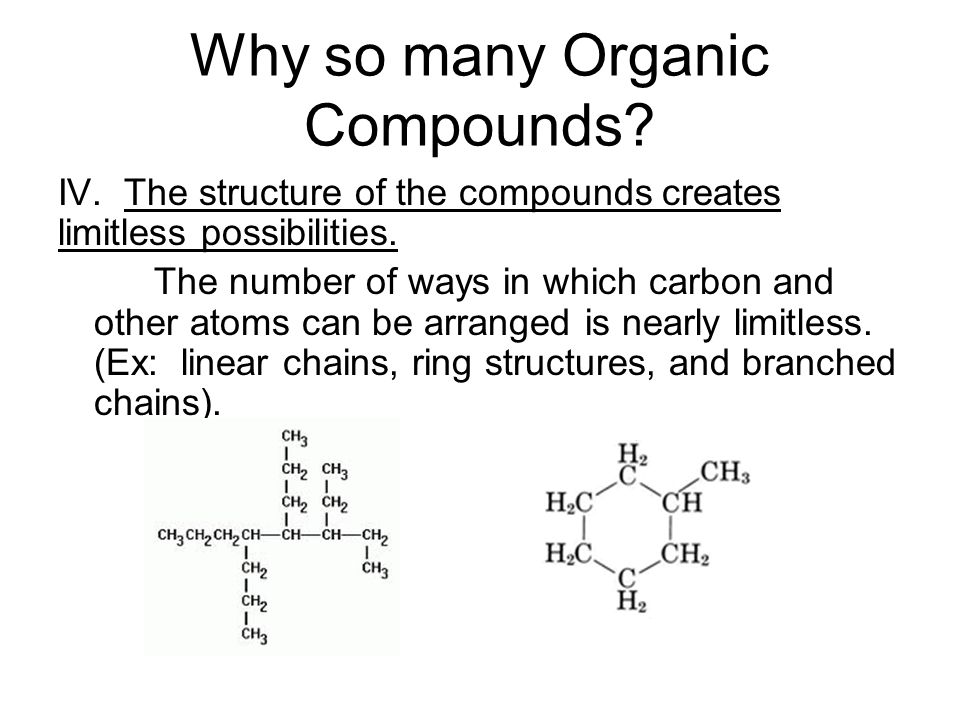 Why so many Organic Compounds. IV. The structure of the compounds creates limitless possibilities.
