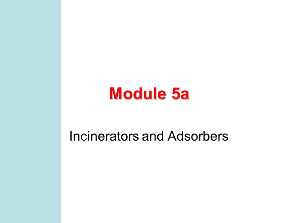 MCEN 4131/5131 21 Adsorption Beds Learning Objectives Hydrocarbon oxidation Three T's Incinerator balances Incinerator design Adsorption isotherms Breakthrough curves Adsorption zone