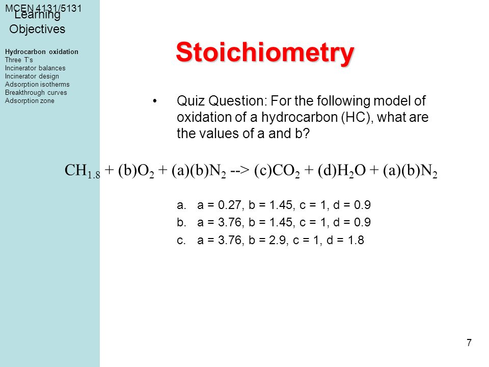 MCEN 4131/5131 7 Stoichiometry Quiz Question: For the following model of oxidation of a hydrocarbon (HC), what are the values of a and b.