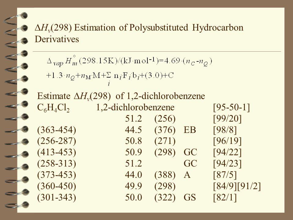 Estimate  H v (298) of 1,2-dichlorobenzene C 6 H 4 Cl 2 1,2-dichlorobenzene[95-50-1] 51.2(256)[99/20] (363-454)44.5(376)EB[98/8] (256-287)50.8(271)[9