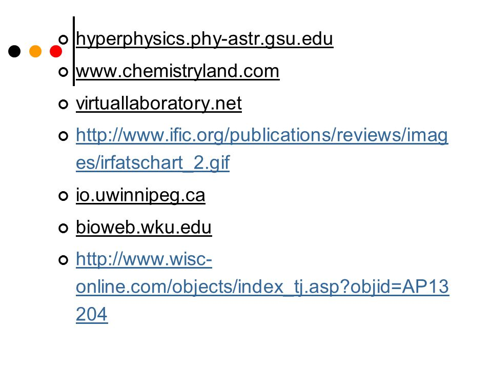 hyperphysics.phy-astr.gsu.edu www.chemistryland.com virtuallaboratory.net http://www.ific.org/publications/reviews/imag es/irfatschart_2.gif io.uwinnipeg.ca bioweb.wku.edu http://www.wisc- online.com/objects/index_tj.asp objid=AP13 204