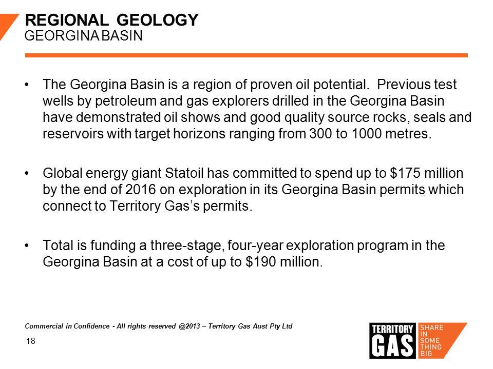 18 REGIONAL GEOLOGY GEORGINA BASIN The Georgina Basin is a region of proven oil potential.