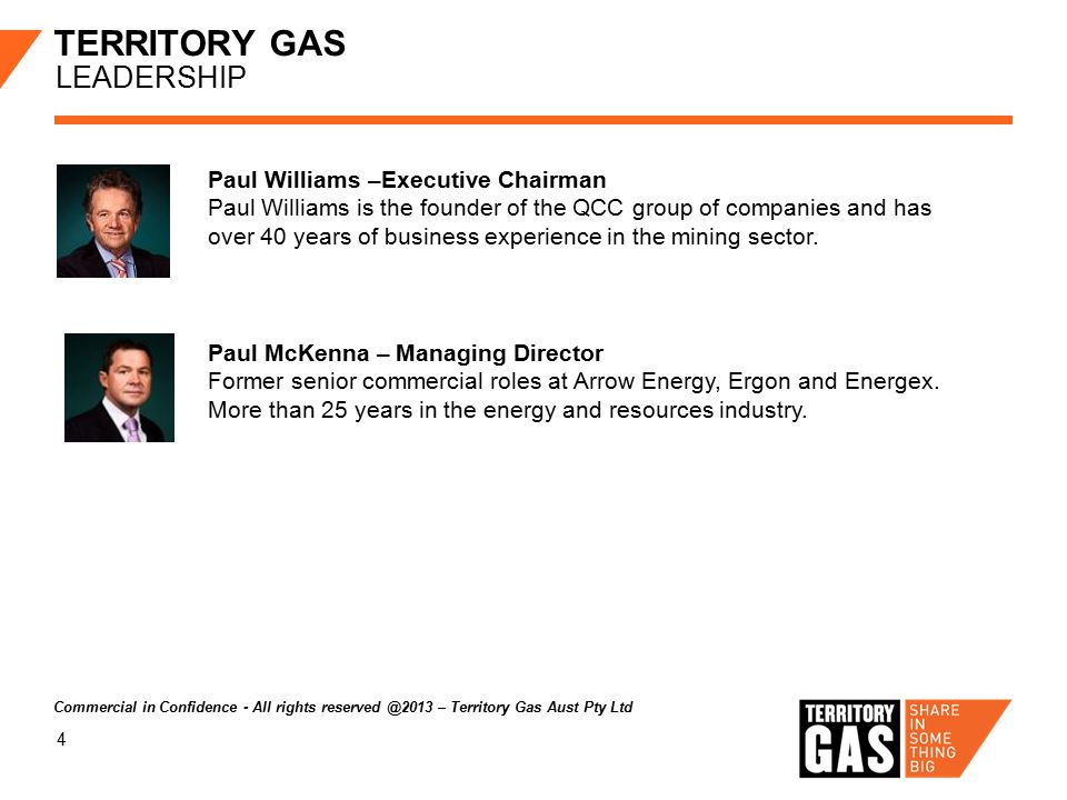 4 TERRITORY GAS LEADERSHIP Paul Williams –Executive Chairman Paul Williams is the founder of the QCC group of companies and has over 40 years of business experience in the mining sector.