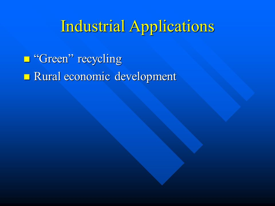 Industrial Applications Green recycling Green recycling Rural economic development Rural economic development