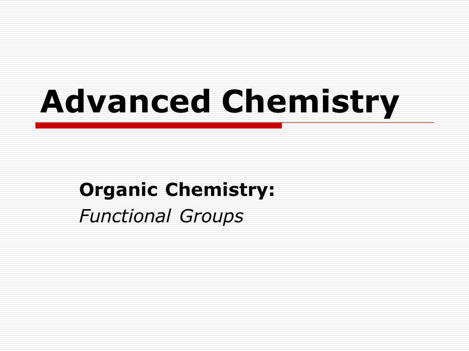 Advanced Chemistry Organic Chemistry: Functional Groups