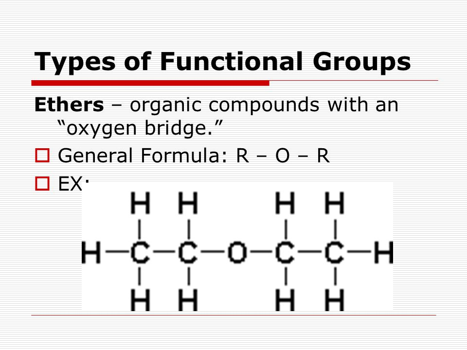 """Types of Functional Groups Ethers – organic compounds with an """"oxygen bridge.""""  General Formula: R – O – R  EX:"""
