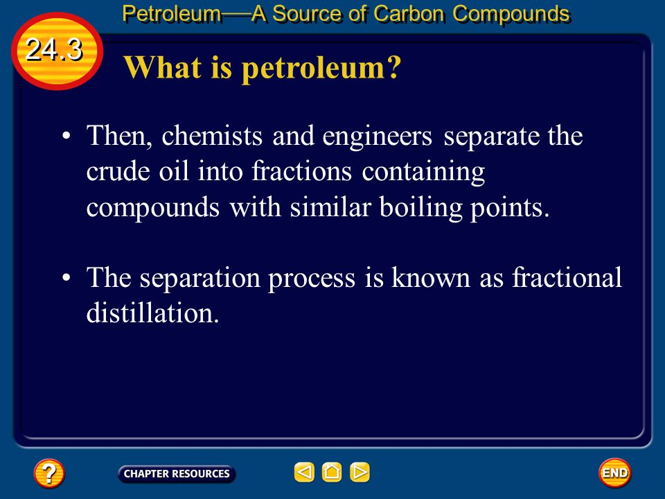24.3 Petroleum — A Source of Carbon Compounds Petroleum is a mixture of thousands of carbon compounds. To make items such as combs, the first step is