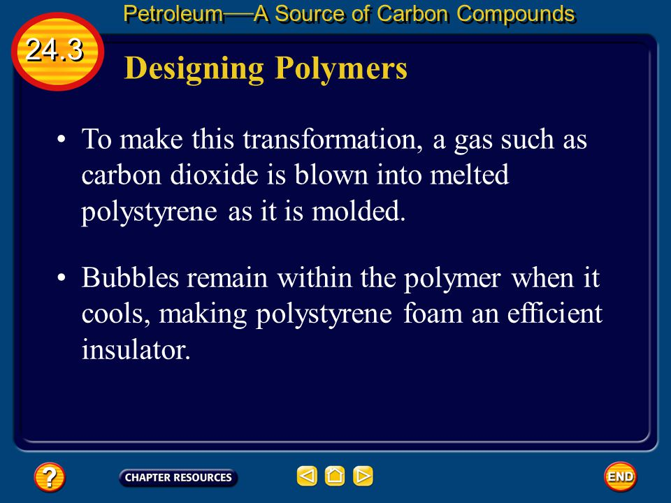24.3 Petroleum — A Source of Carbon Compounds For example, polystyrene (pah lee STI reen) that is made from styrene, forms brittle, transparent cases