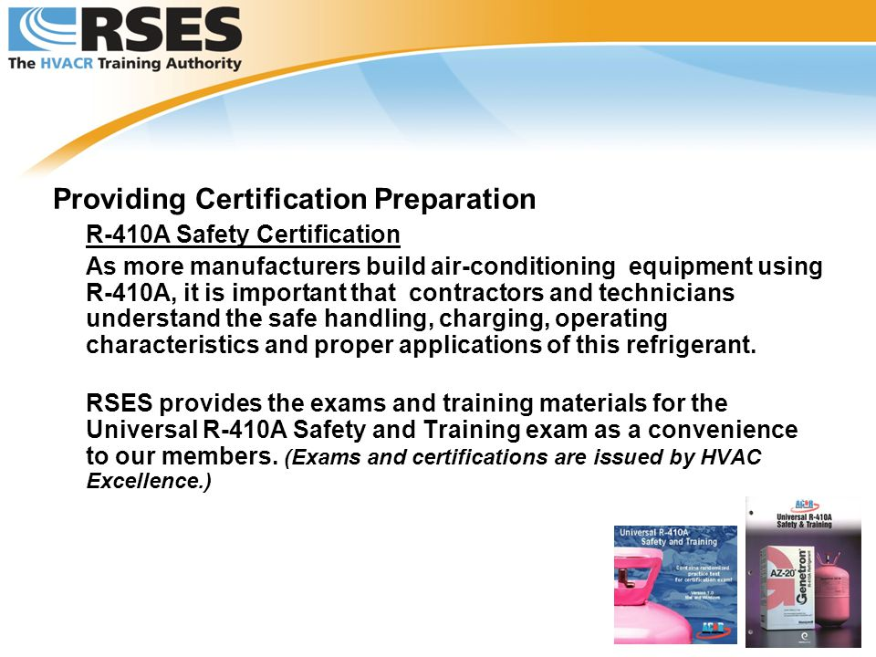 Providing Certification Preparation R-410A Safety Certification As more manufacturers build air-conditioning equipment using R-410A, it is important t