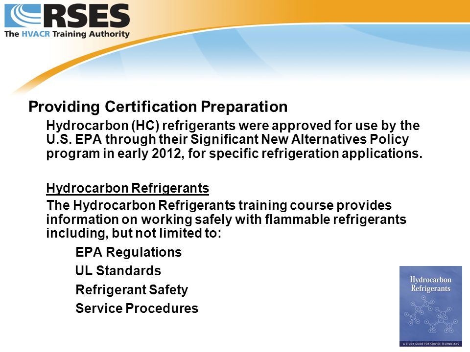 Providing Certification Preparation Hydrocarbon (HC) refrigerants were approved for use by the U.S. EPA through their Significant New Alternatives Pol