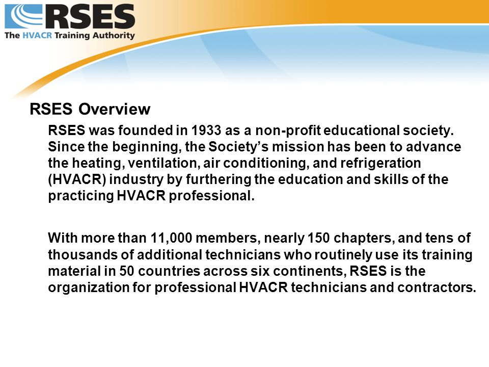 RSES Overview RSES was founded in 1933 as a non-profit educational society. Since the beginning, the Society's mission has been to advance the heating