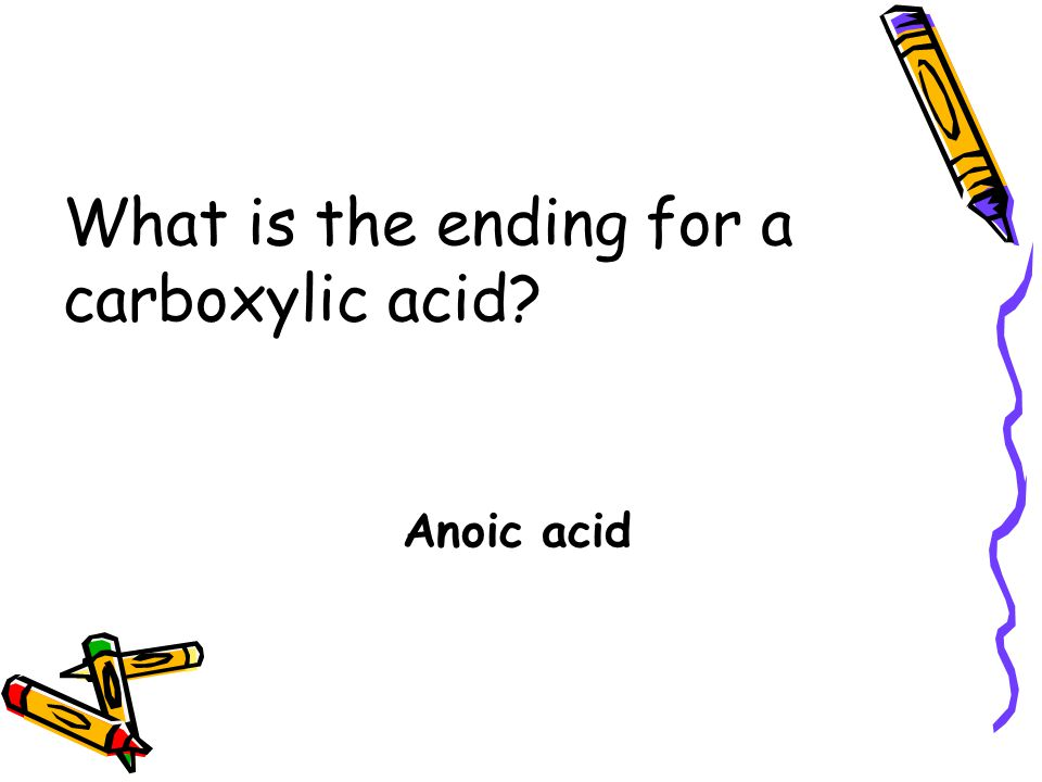 What is the ending for a carboxylic acid? Anoic acid