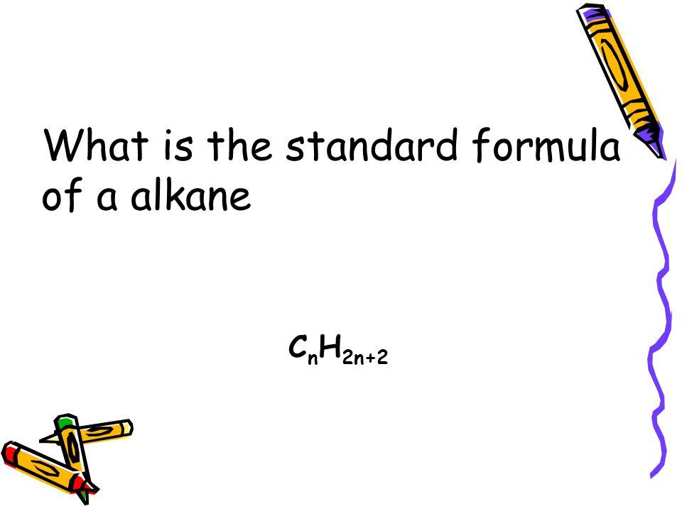 What is the standard formula of a alkane C n H 2n+2