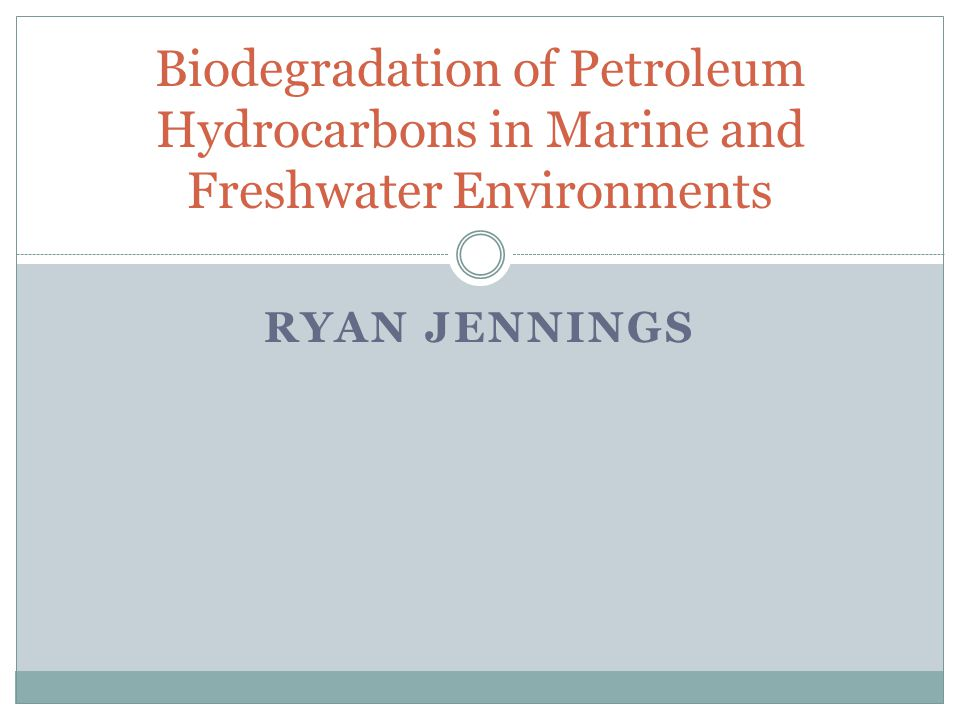RYAN JENNINGS Biodegradation of Petroleum Hydrocarbons in Marine and Freshwater Environments