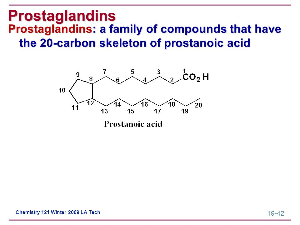 19-42 Chemistry 121 Winter 2009 LA Tech Prostaglandins Prostaglandins: a family of compounds that have the 20-carbon skeleton of prostanoic acid