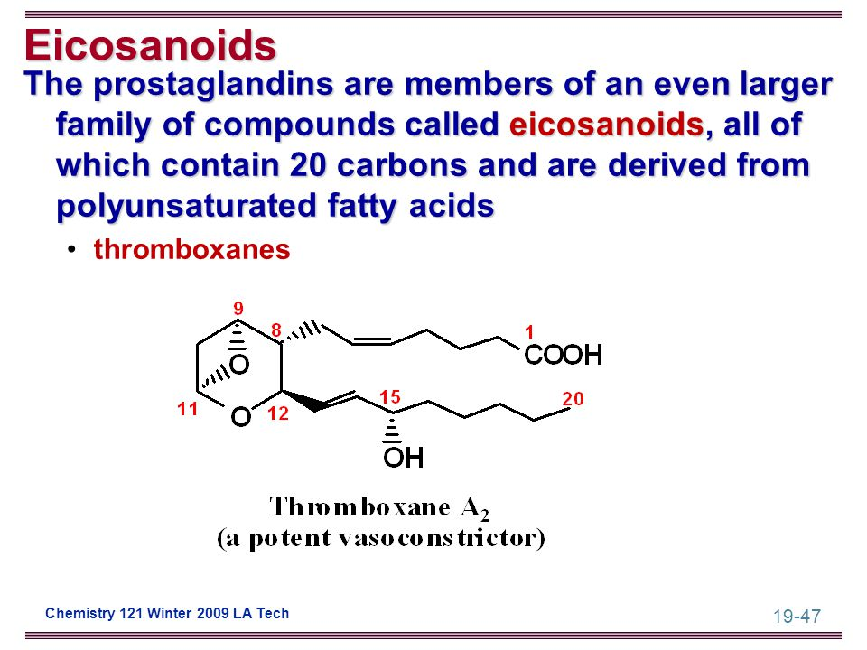 19-47 Chemistry 121 Winter 2009 LA Tech Eicosanoids The prostaglandins are members of an even larger family of compounds called eicosanoids, all of wh