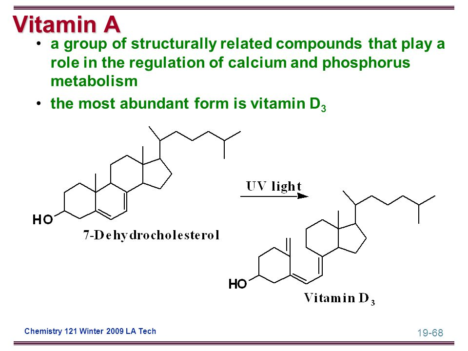 19-68 Chemistry 121 Winter 2009 LA Tech Vitamin A a group of structurally related compounds that play a role in the regulation of calcium and phosphor