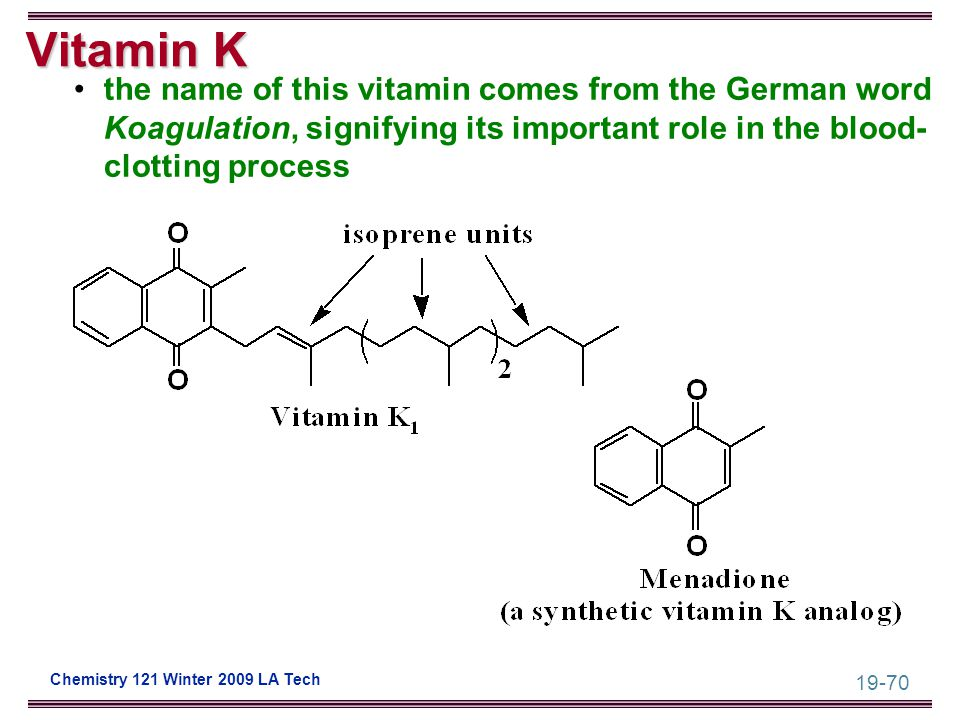 19-70 Chemistry 121 Winter 2009 LA Tech Vitamin K the name of this vitamin comes from the German word Koagulation, signifying its important role in th