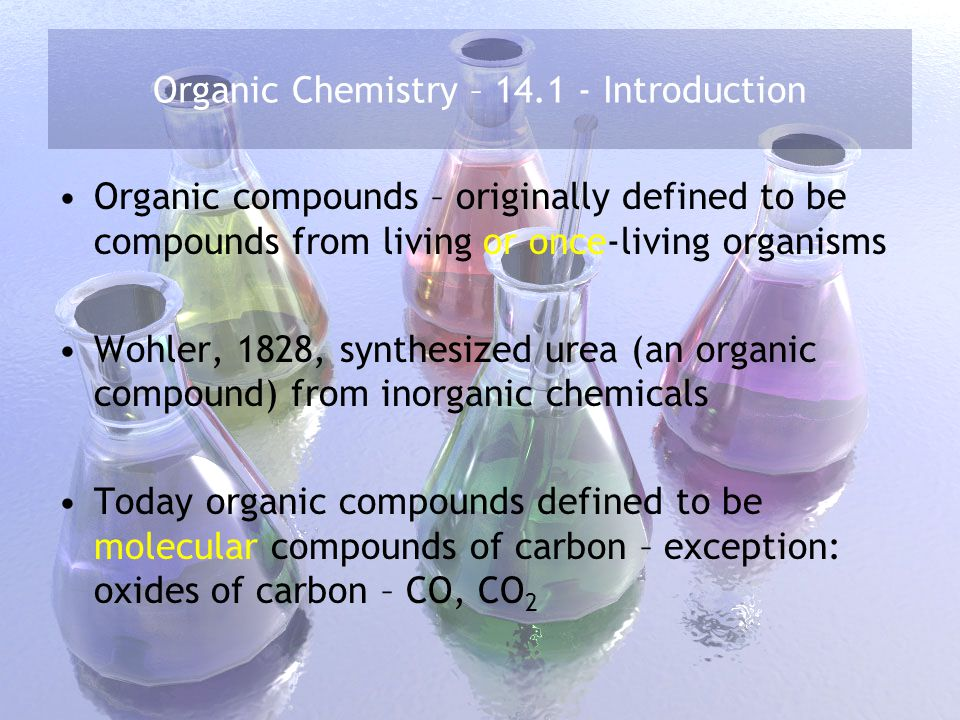Organic Chemistry – 14.1 - Introduction Most existing compounds are organic.