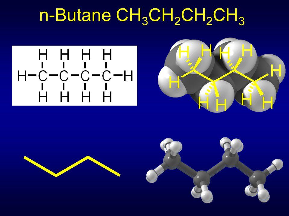n-Butane CH 3 CH 2 CH 2 CH 3
