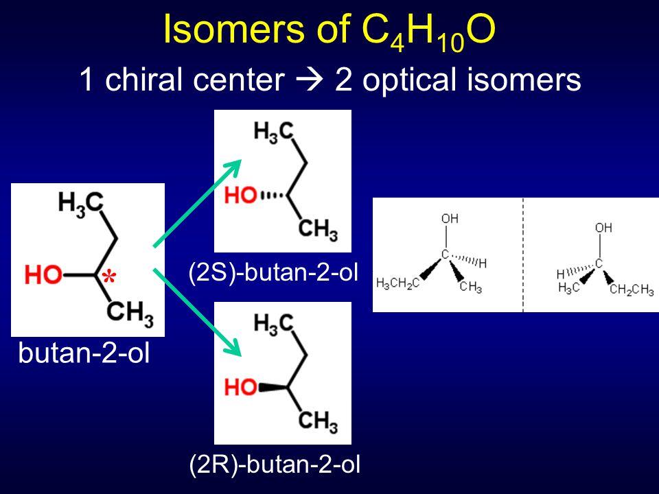 Isomers of C 4 H 10 O 1 chiral center  2 optical isomers (2S)-butan-2-ol(2R)-butan-2-ol butan-2-ol *