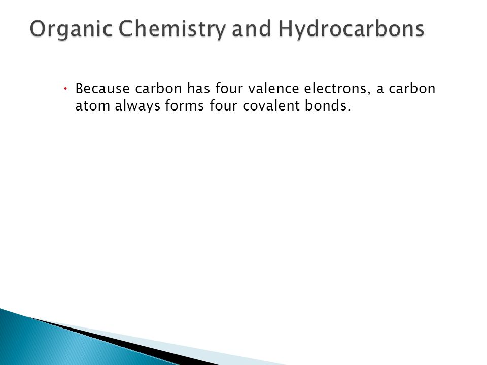  Because carbon has four valence electrons, a carbon atom always forms four covalent bonds.
