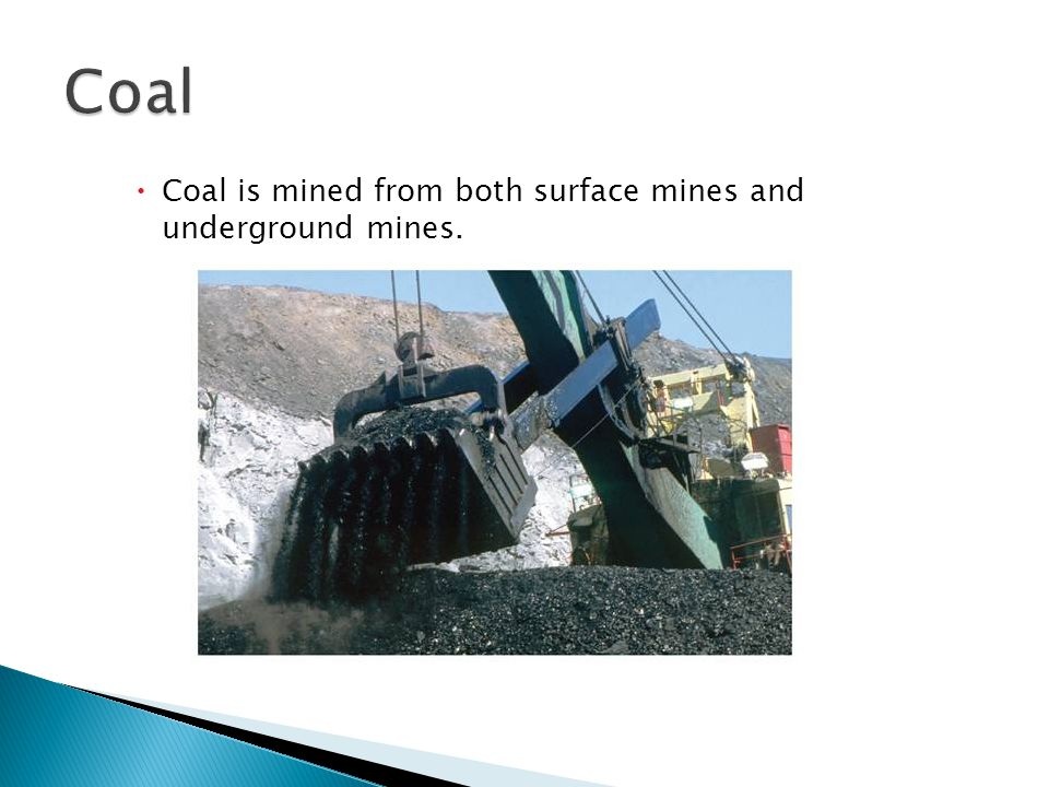  Coal is mined from both surface mines and underground mines. 22.5
