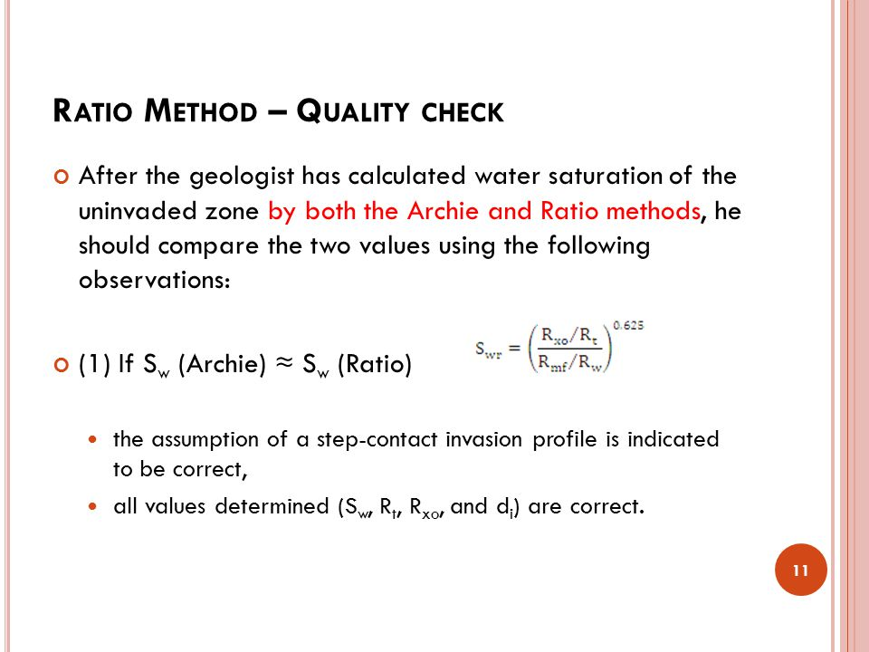 R ATIO M ETHOD – Q UALITY CHECK After the geologist has calculated water saturation of the uninvaded zone by both the Archie and Ratio methods, he sho