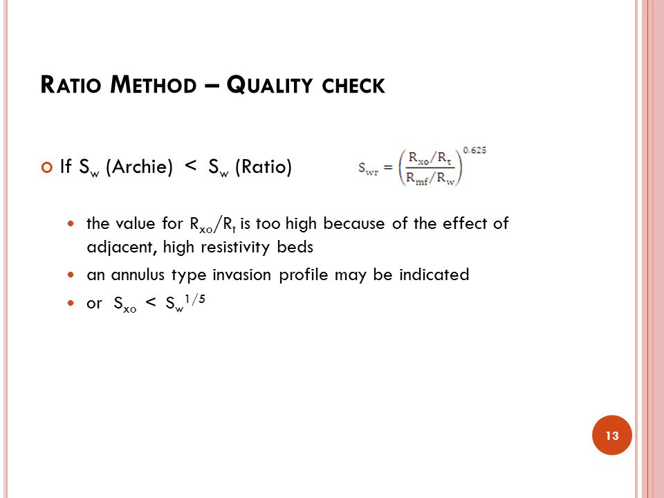 R ATIO M ETHOD – Q UALITY CHECK If S w (Archie) < S w (Ratio) the value for R xo /R t is too high because of the effect of adjacent, high resistivity
