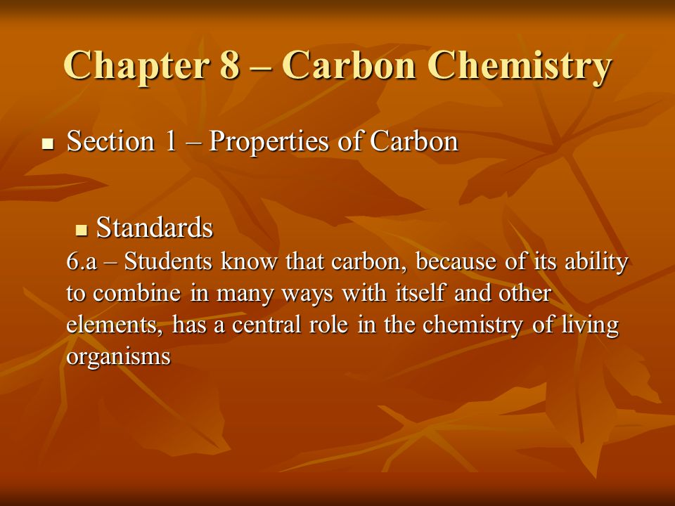 Section 1 – Properties of Carbon Section 1 – Properties of Carbon Standards Standards 6.a – Students know that carbon, because of its ability to combi