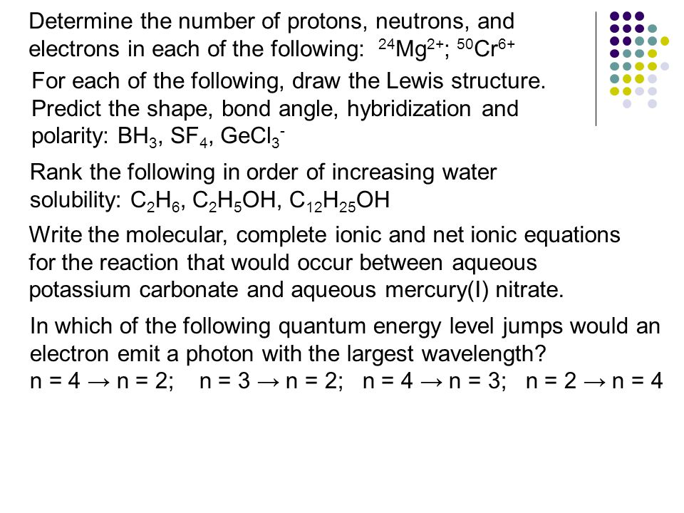 Determine the number of protons, neutrons, and electrons in each of the following: 24 Mg 2+ ; 50 Cr 6+ For each of the following, draw the Lewis structure.