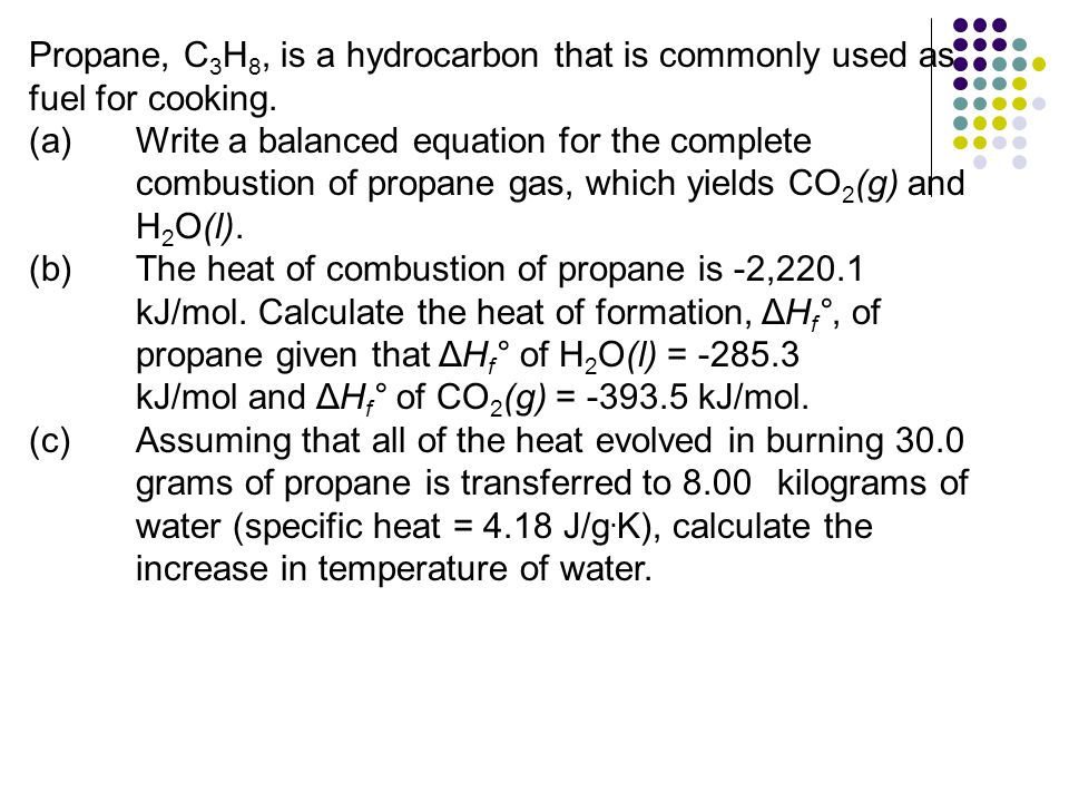 Propane, C 3 H 8, is a hydrocarbon that is commonly used as fuel for cooking.