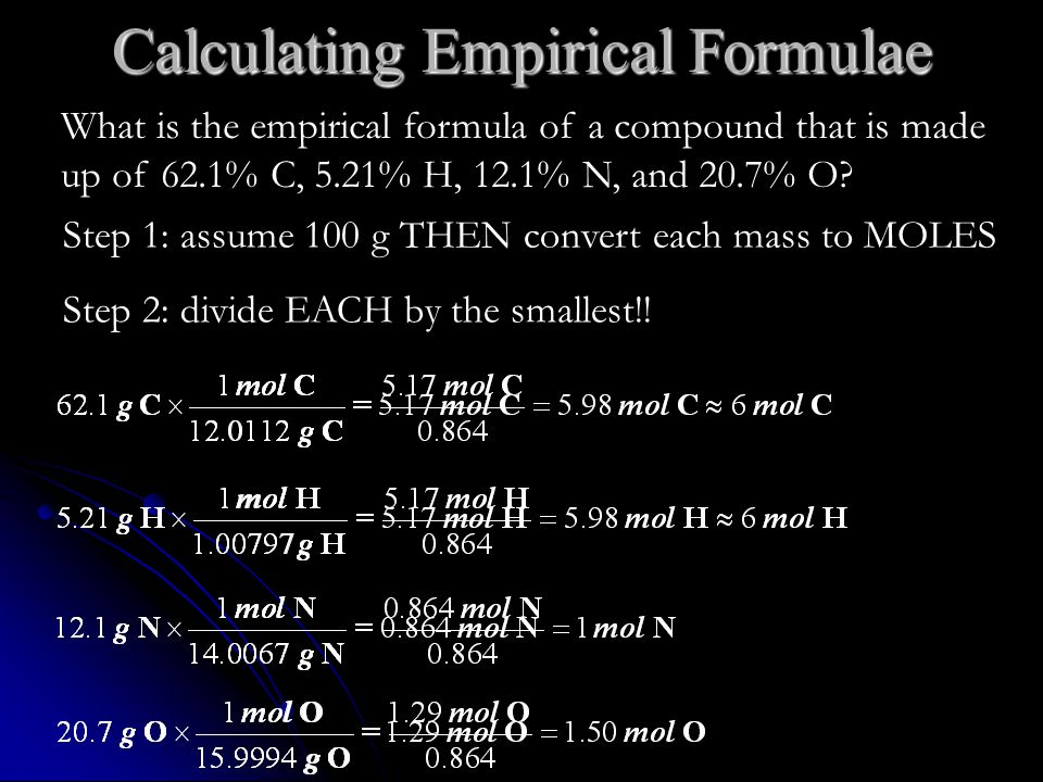 Calculating Empirical Formulae Step 1: assume 100 g THEN convert each mass to MOLES Step 2: divide EACH by the smallest!.