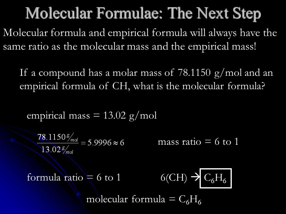 Molecular Formulae: The Next Step Molecular formula and empirical formula will always have the same ratio as the molecular mass and the empirical mass