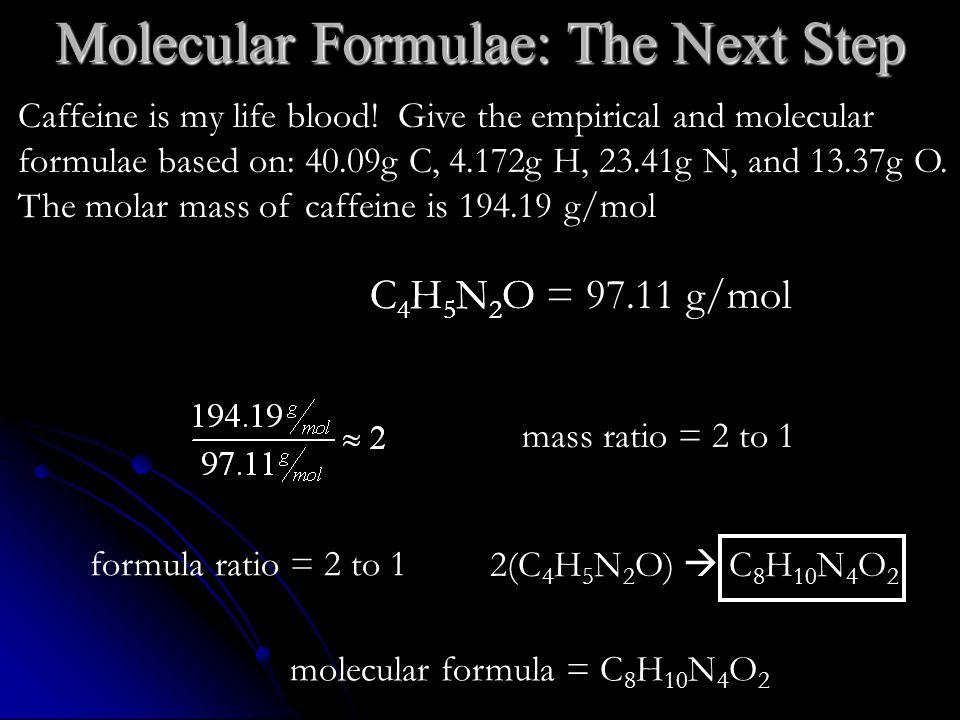 C4H5N2OC4H5N2O Caffeine is my life blood! Give the empirical and molecular formulae based on: 40.09g C, 4.172g H, 23.41g N, and 13.37g O. The molar ma