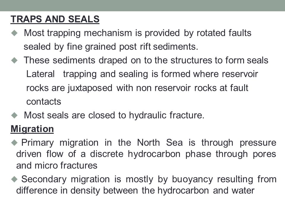 TRAPS AND SEALS  Most trapping mechanism is provided by rotated faults sealed by fine grained post rift sediments.
