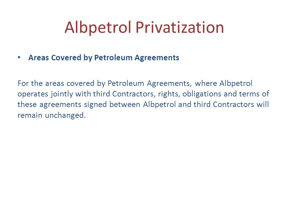 Albpetrol Privatization Areas Covered by Petroleum Agreements For the areas covered by Petroleum Agreements, where Albpetrol operates jointly with thi
