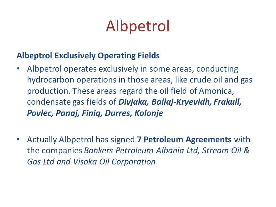 Albpetrol Albeptrol Exclusively Operating Fields Albpetrol operates exclusively in some areas, conducting hydrocarbon operations in those areas, like crude oil and gas production.