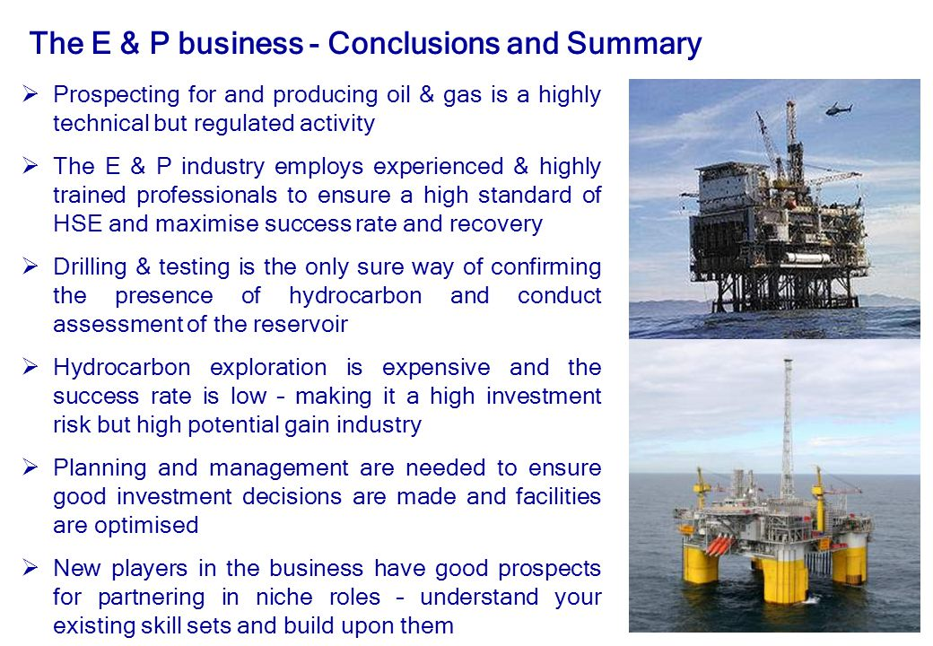 34 The E & P business - Conclusions and Summary  Prospecting for and producing oil & gas is a highly technical but regulated activity  The E & P ind
