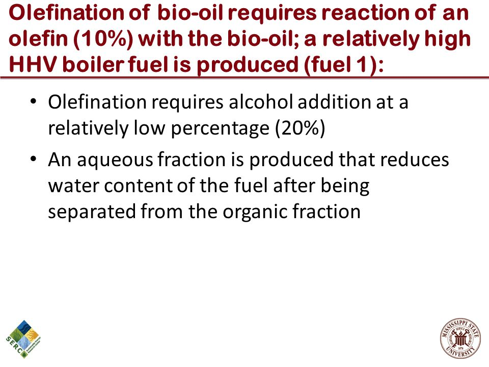 Olefination of bio-oil requires reaction of an olefin (10%) with the bio-oil; a relatively high HHV boiler fuel is produced (fuel 1): Olefination requ