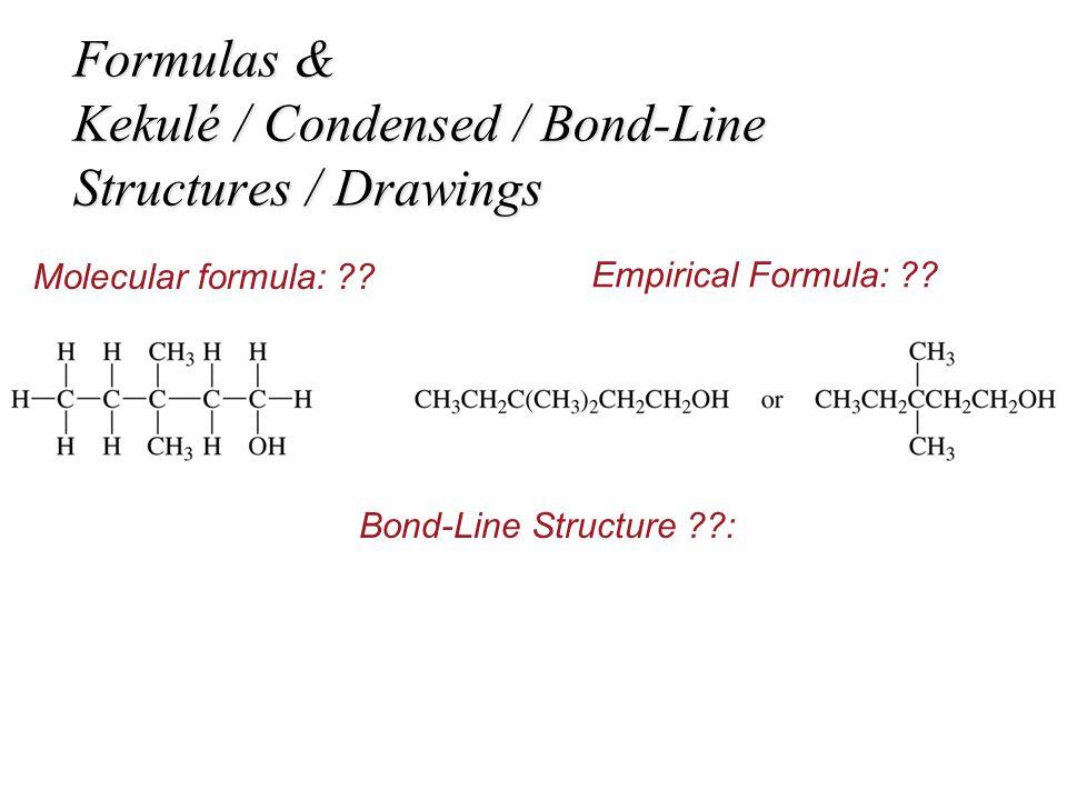 Formulas & Kekulé / Condensed / Bond-Line Structures / Drawings Molecular formula: ?? Empirical Formula: ?? Bond-Line Structure ??: