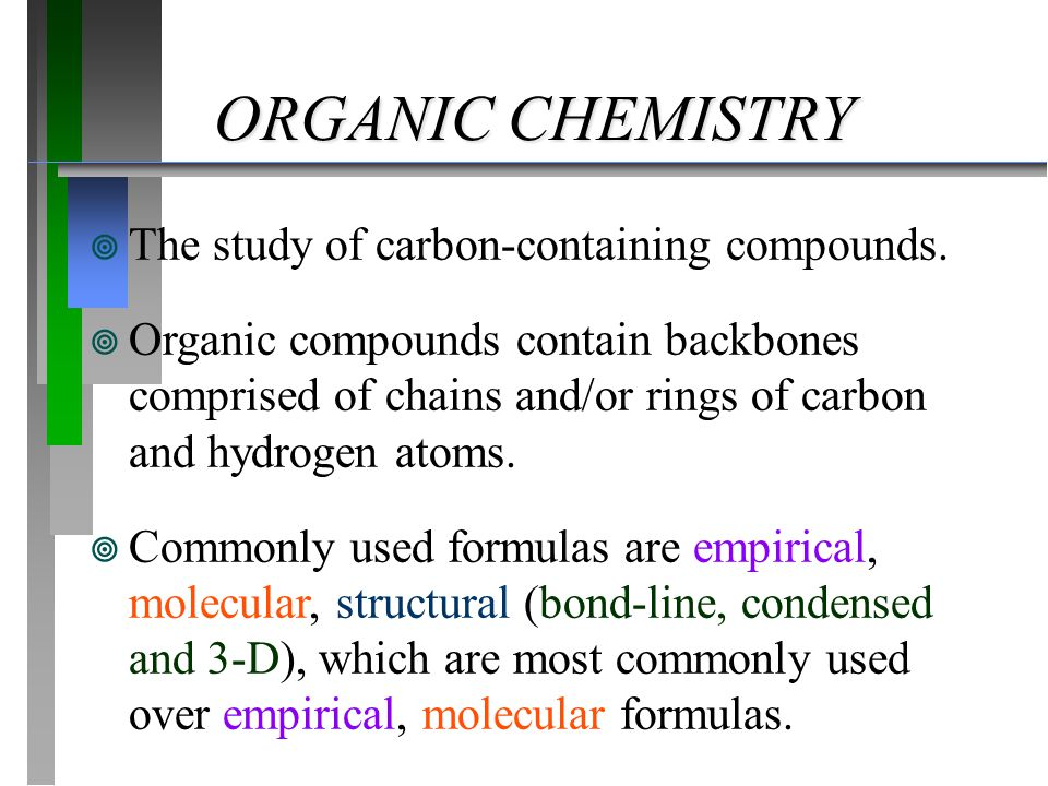 ORGANIC CHEMISTRY ¥ The study of carbon-containing compounds. ¥ Organic compounds contain backbones comprised of chains and/or rings of carbon and hyd