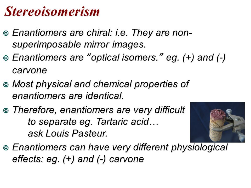 """Stereoisomerism  Enantiomers are chiral: i.e. They are non- superimposable mirror images.  Enantiomers are """"optical isomers."""" eg. (+) and (-) carvon"""