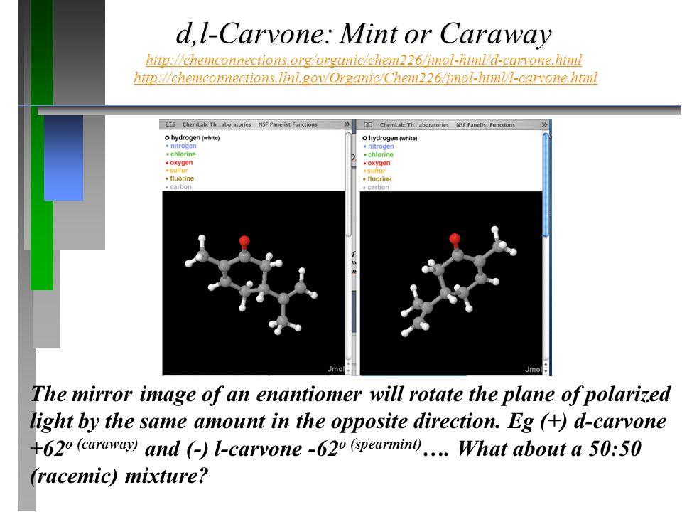 d,l-Carvone: Mint or Caraway http://chemconnections.org/organic/chem226/jmol-html/d-carvone.html http://chemconnections.llnl.gov/Organic/Chem226/jmol-