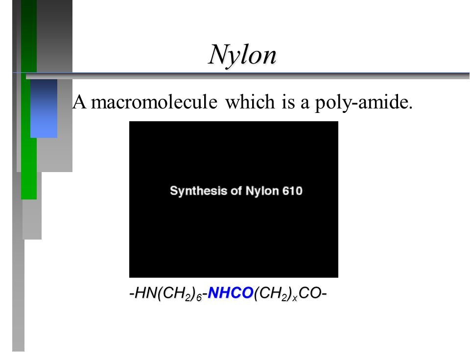 Nylon A macromolecule which is a poly-amide. -HN(CH 2 ) 6 -NHCO(CH 2 ) x CO-