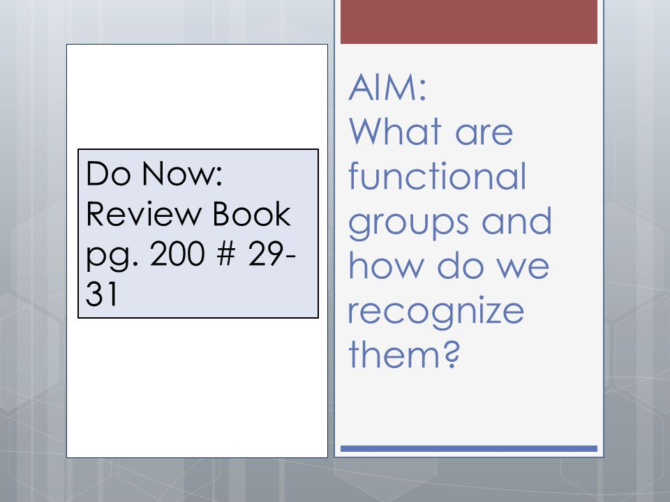 AIM: What are functional groups and how do we recognize them? Do Now: Review Book pg. 200 # 29- 31