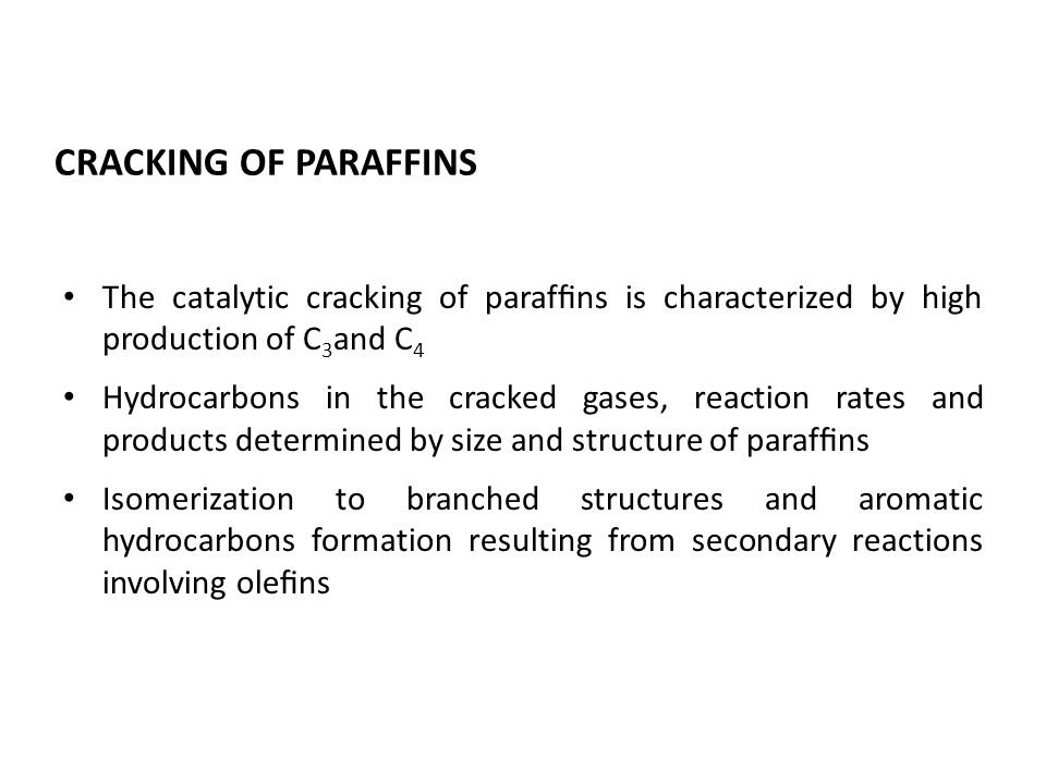 CRACKING OF PARAFFINS The catalytic cracking of paraffins is characterized by high production of C 3 and C 4 Hydrocarbons in the cracked gases, reactio